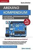 Arduino: Kompendium: Elektronik, Programmierung und Projekte